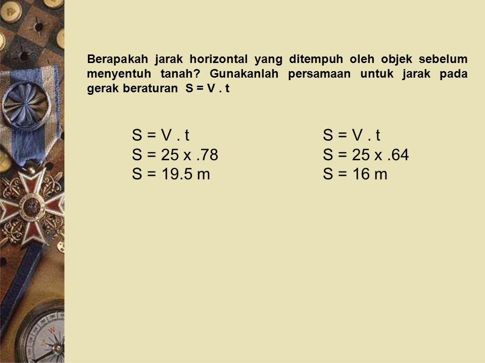 S = V . t S = 25 x .78 S = 19.5 m S = V . t S = 25 x .64 S = 16 m