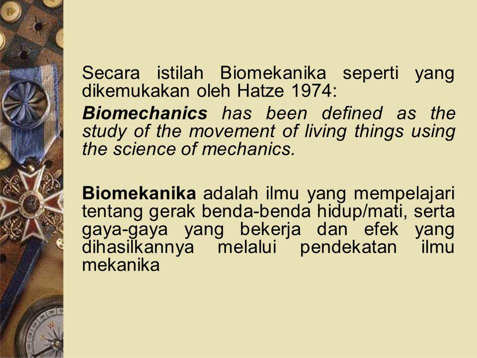 Secara istilah Biomekanika seperti yang dikemukakan oleh Hatze 1974:
