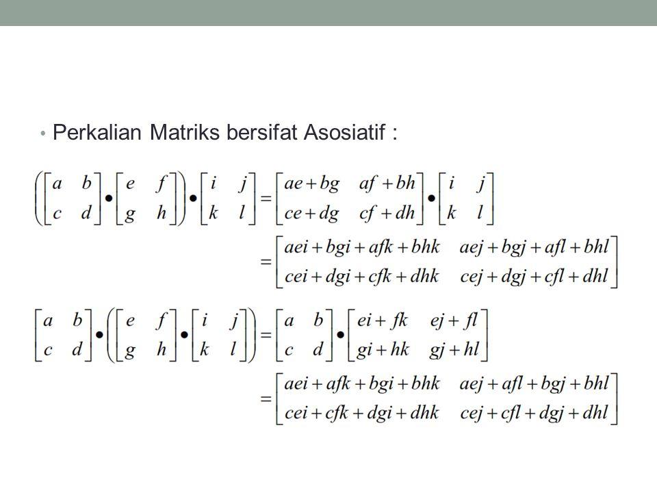 Perkalian Matriks bersifat Asosiatif :