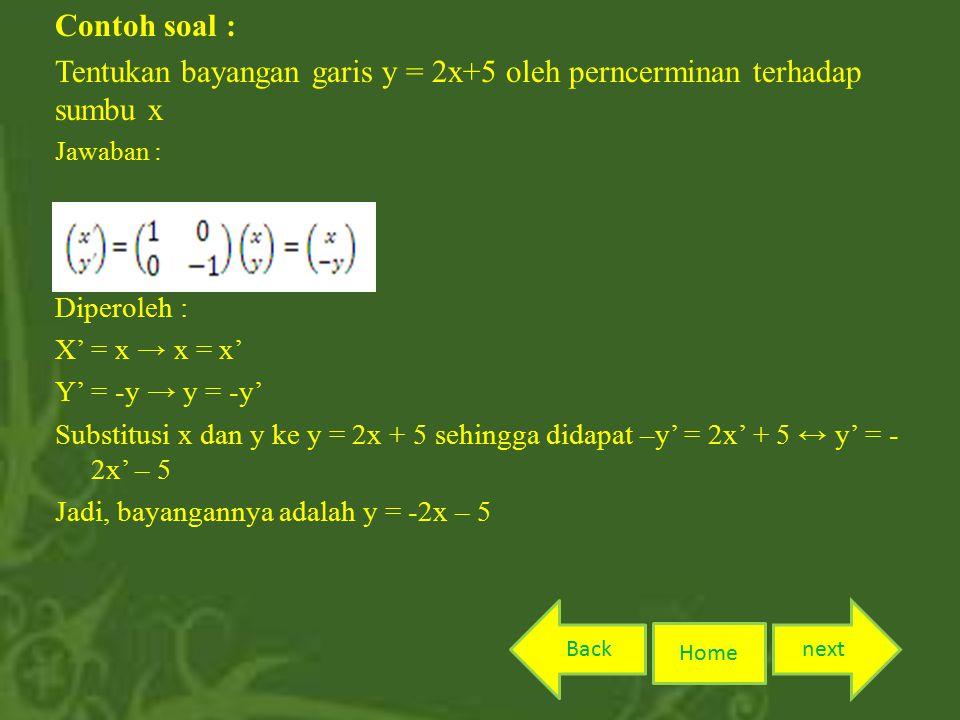 Tentukan bayangan garis y = 2x+5 oleh perncerminan terhadap sumbu x
