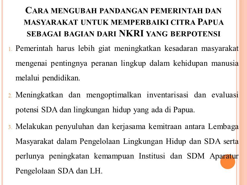 Cara mengubah pandangan pemerintah dan masyarakat untuk memperbaiki citra Papua sebagai bagian dari NKRI yang berpotensi