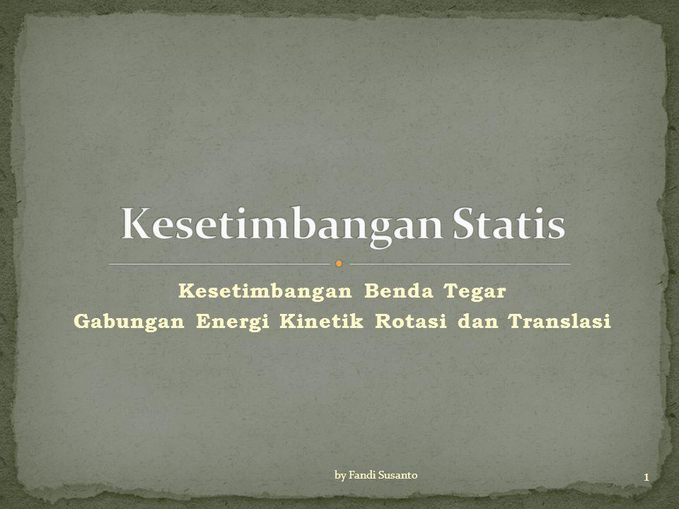 Kesetimbangan Benda Tegar Gabungan Energi Kinetik Rotasi dan Translasi