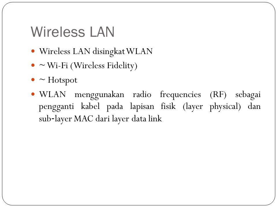 Wireless LAN Wireless LAN disingkat WLAN ~ Wi-Fi (Wireless Fidelity)