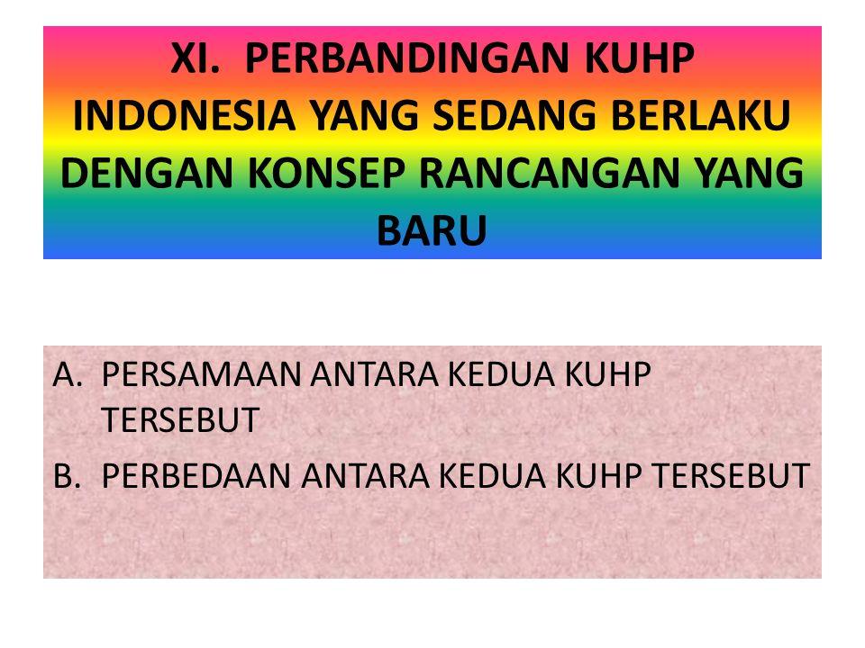 XI. PERBANDINGAN KUHP INDONESIA YANG SEDANG BERLAKU DENGAN KONSEP RANCANGAN YANG BARU