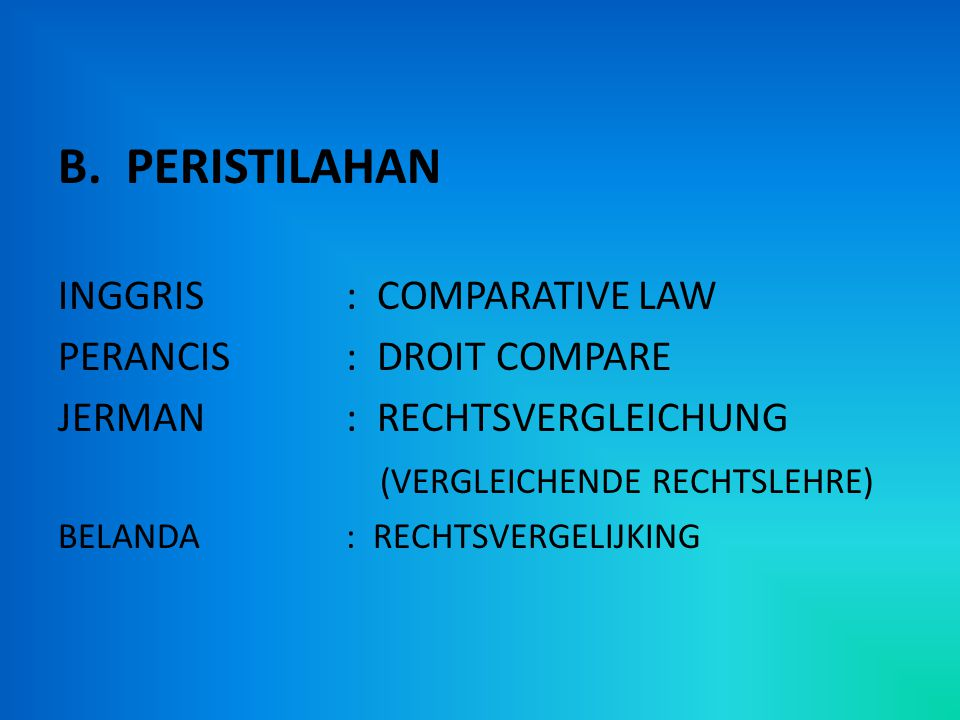 B. PERISTILAHAN INGGRIS : COMPARATIVE LAW PERANCIS : DROIT COMPARE