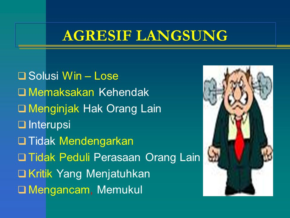 AGRESIF LANGSUNG Solusi Win – Lose Memaksakan Kehendak