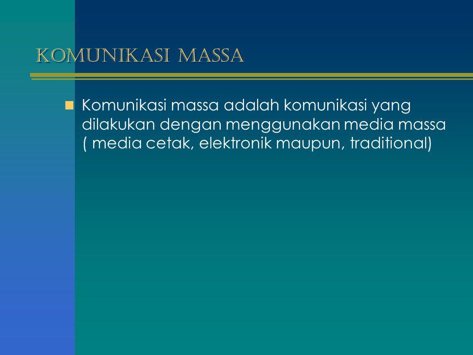 Komunikasi Massa Komunikasi massa adalah komunikasi yang dilakukan dengan menggunakan media massa ( media cetak, elektronik maupun, traditional)