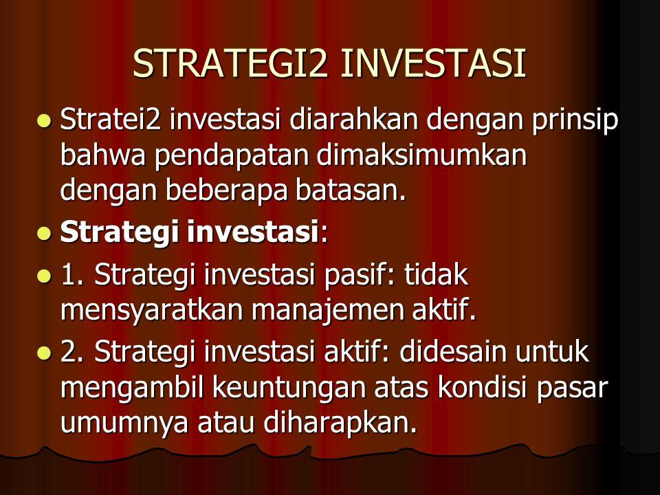 STRATEGI2 INVESTASI Stratei2 investasi diarahkan dengan prinsip bahwa pendapatan dimaksimumkan dengan beberapa batasan.