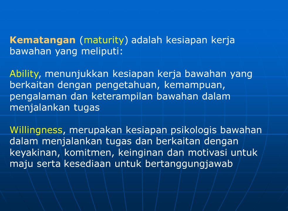 Kematangan (maturity) adalah kesiapan kerja bawahan yang meliputi: