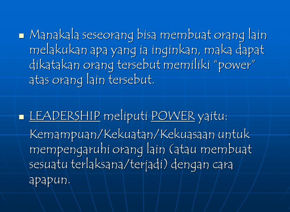Manakala seseorang bisa membuat orang lain melakukan apa yang ia inginkan, maka dapat dikatakan orang tersebut memiliki power atas orang lain tersebut.