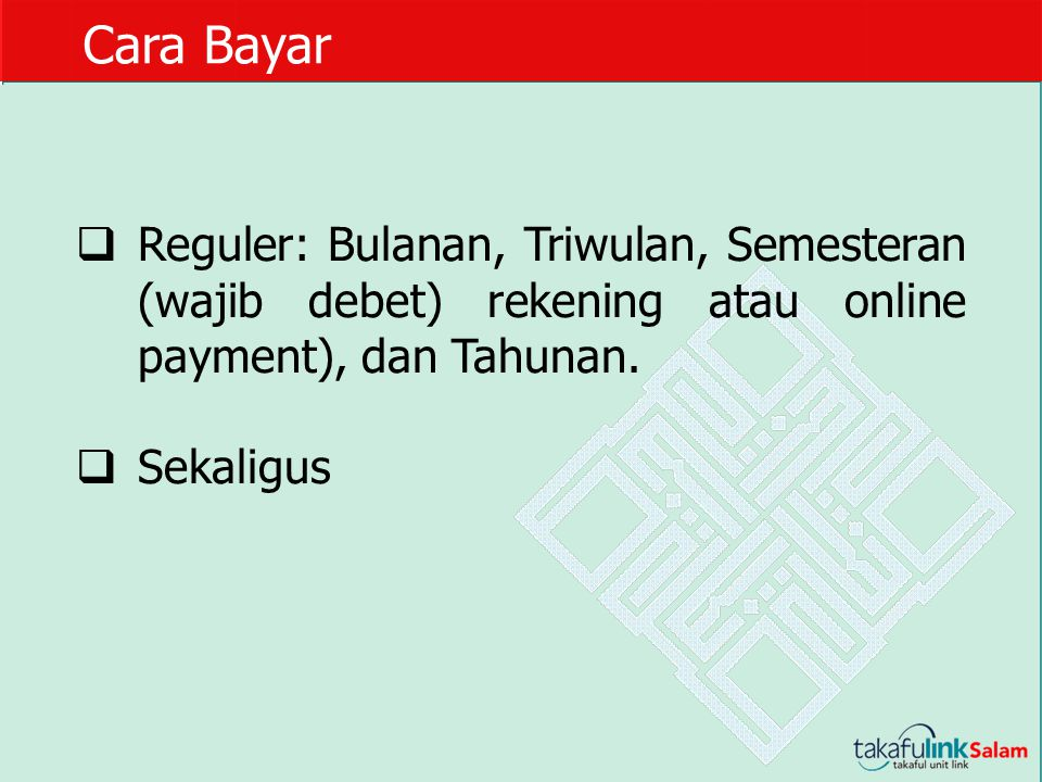 Cara Bayar Reguler: Bulanan, Triwulan, Semesteran (wajib debet) rekening atau online payment), dan Tahunan.