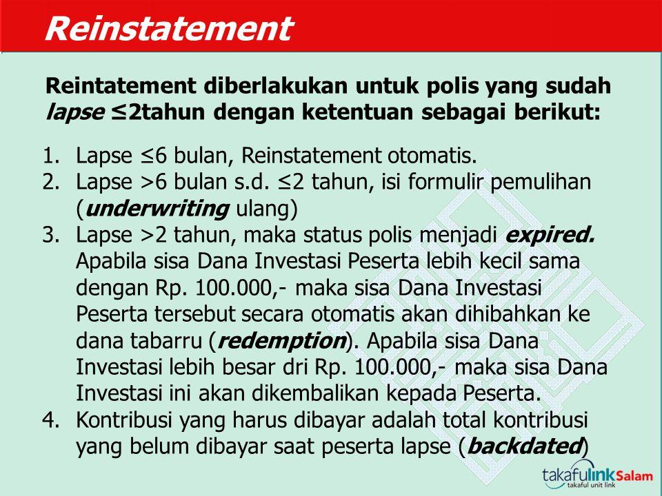 Reinstatement Reintatement diberlakukan untuk polis yang sudah lapse ≤2tahun dengan ketentuan sebagai berikut: