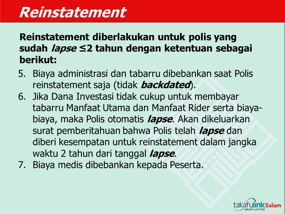 Reinstatement Reinstatement diberlakukan untuk polis yang sudah lapse ≤2 tahun dengan ketentuan sebagai berikut: