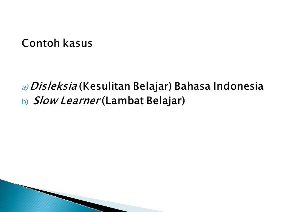 Contoh kasus Disleksia (Kesulitan Belajar) Bahasa Indonesia Slow Learner (Lambat Belajar)