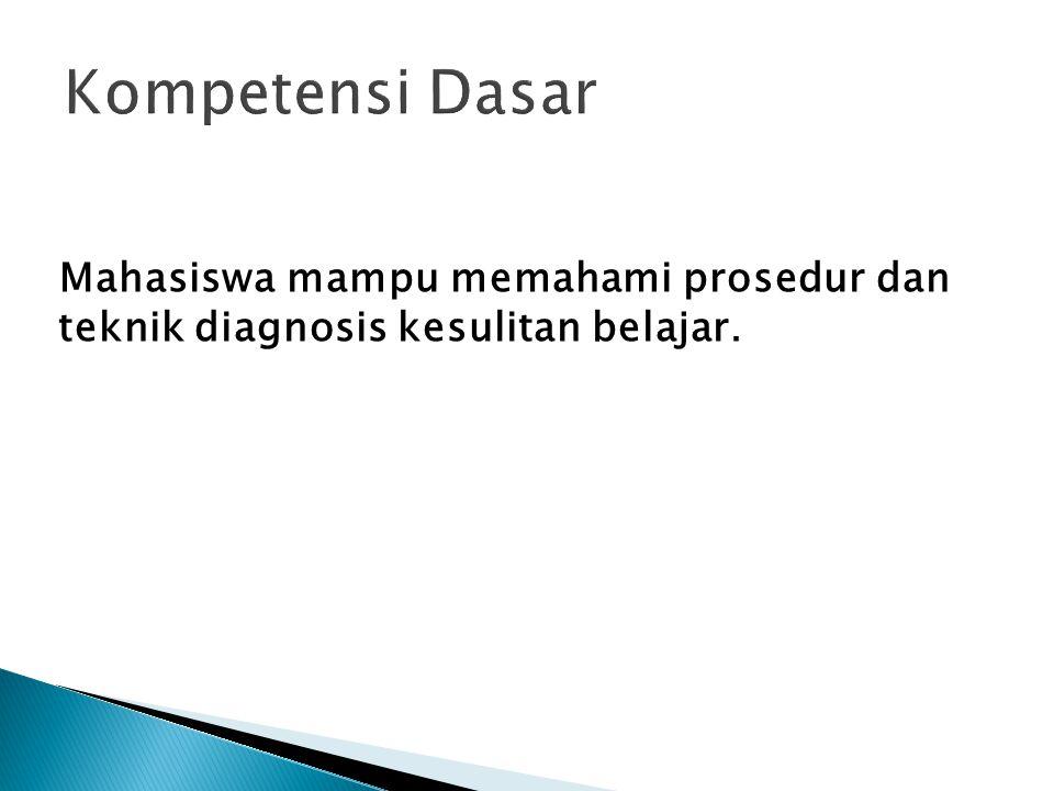 Kompetensi Dasar Mahasiswa mampu memahami prosedur dan teknik diagnosis kesulitan belajar.