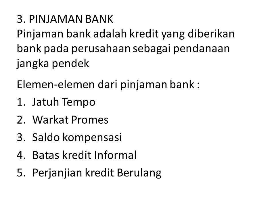 3. PINJAMAN BANK Pinjaman bank adalah kredit yang diberikan bank pada perusahaan sebagai pendanaan jangka pendek