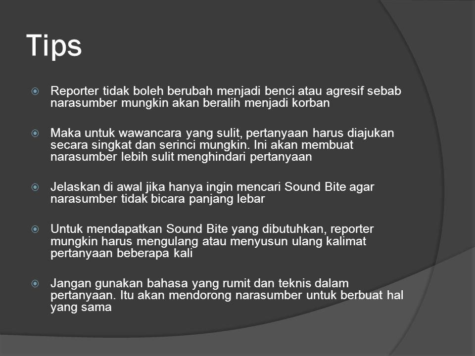 Tips Reporter tidak boleh berubah menjadi benci atau agresif sebab narasumber mungkin akan beralih menjadi korban.
