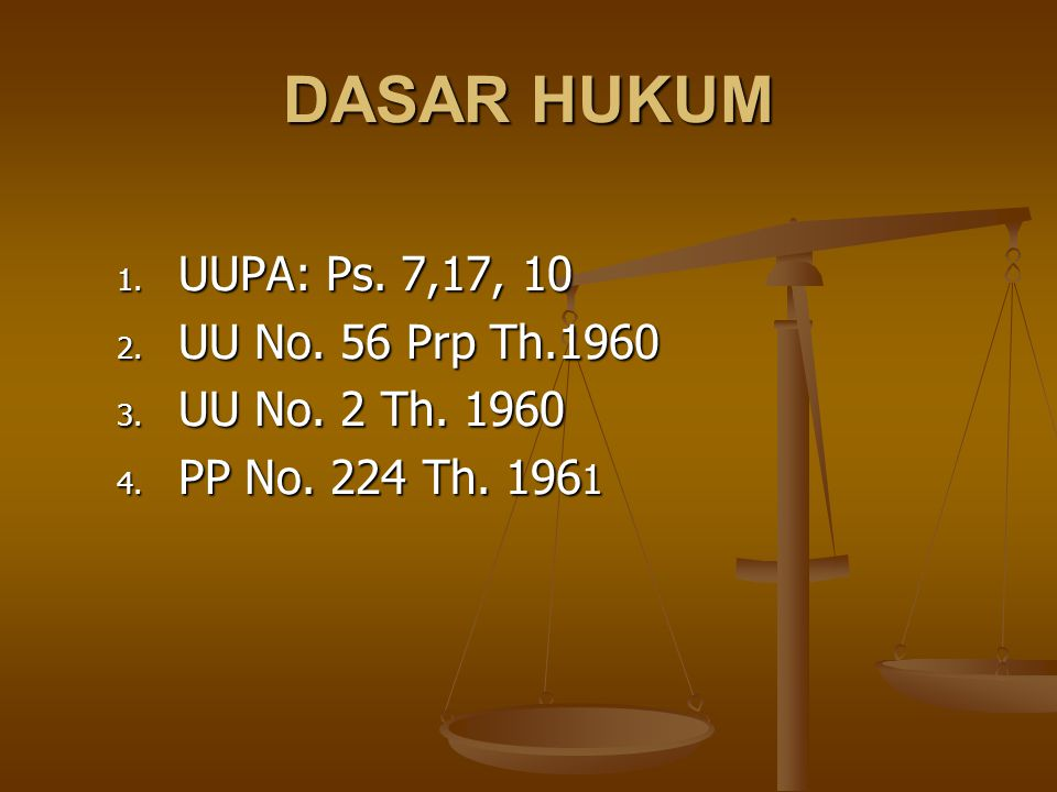 DASAR HUKUM UUPA: Ps. 7,17, 10 UU No. 56 Prp Th.1960 UU No. 2 Th. 1960