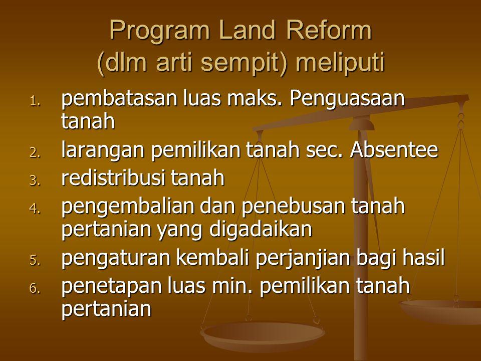 Program Land Reform (dlm arti sempit) meliputi