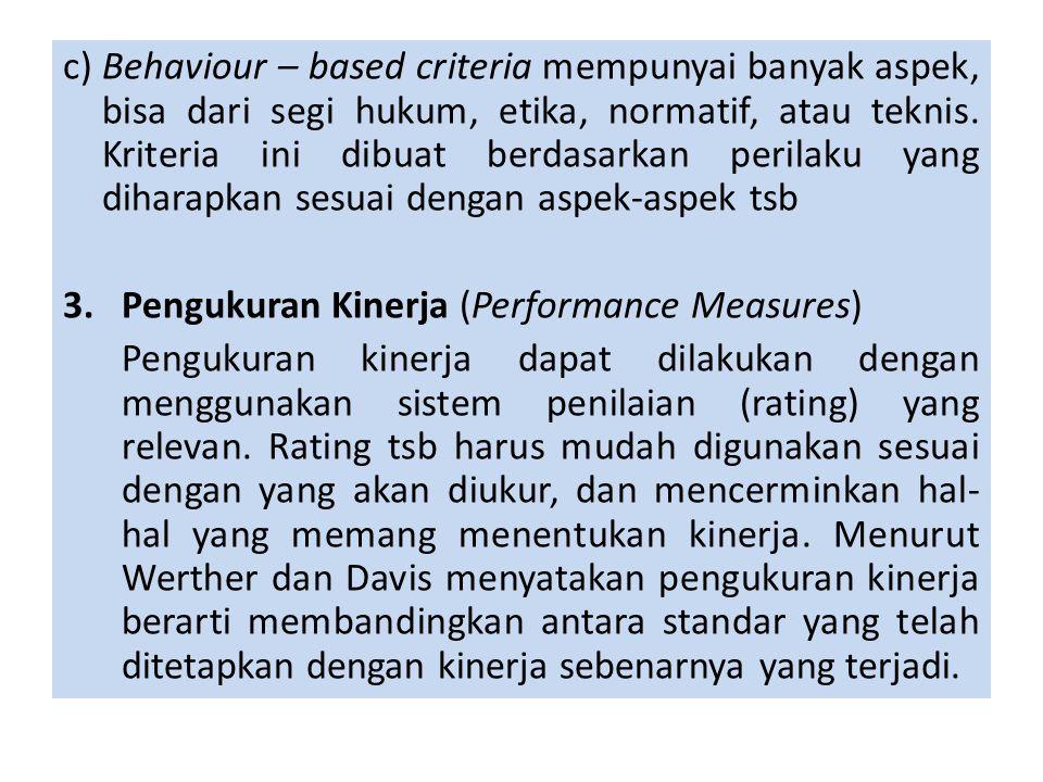 c) Behaviour – based criteria mempunyai banyak aspek, bisa dari segi hukum, etika, normatif, atau teknis. Kriteria ini dibuat berdasarkan perilaku yang diharapkan sesuai dengan aspek-aspek tsb