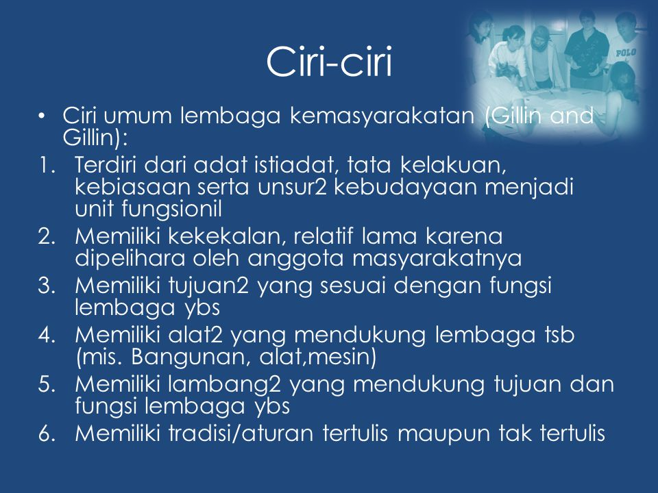Ciri-ciri Ciri umum lembaga kemasyarakatan (Gillin and Gillin):