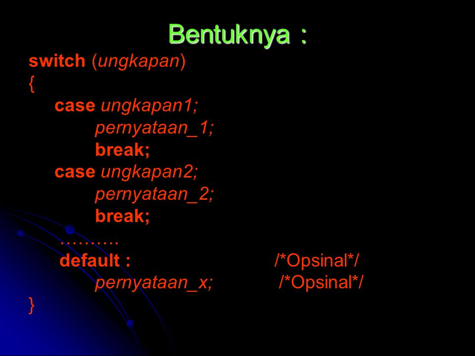 Bentuknya : switch (ungkapan) { case ungkapan1; pernyataan_1; break;