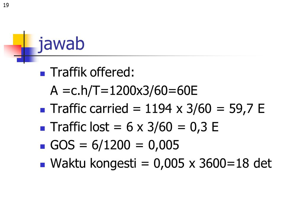 jawab Traffik offered: A =c.h/T=1200x3/60=60E