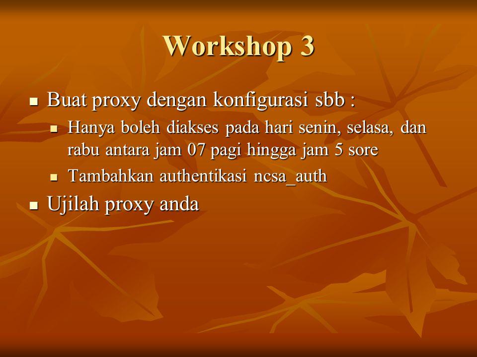 Workshop 3 Buat proxy dengan konfigurasi sbb : Ujilah proxy anda