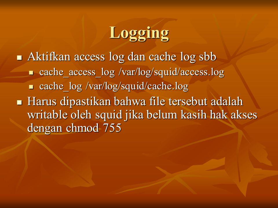 Logging Aktifkan access log dan cache log sbb