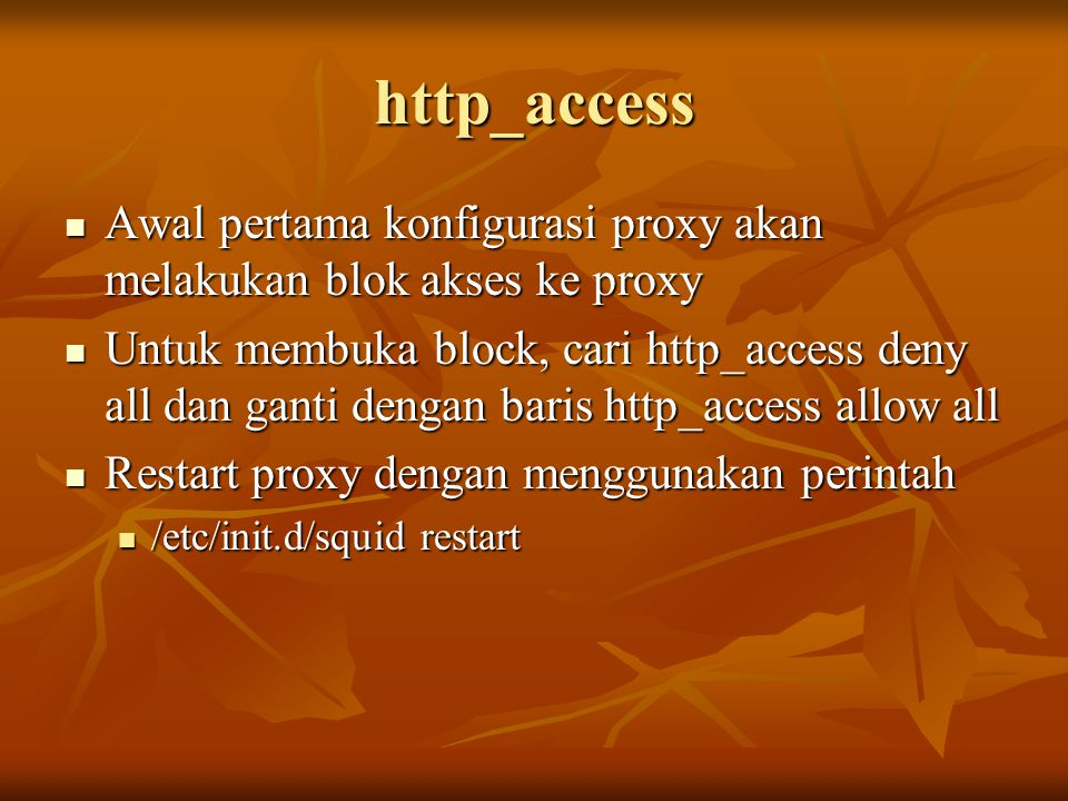 http_access Awal pertama konfigurasi proxy akan melakukan blok akses ke proxy.