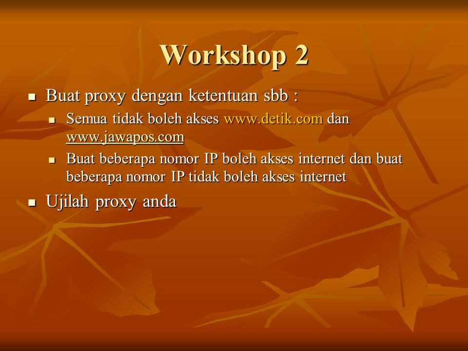 Workshop 2 Buat proxy dengan ketentuan sbb : Ujilah proxy anda