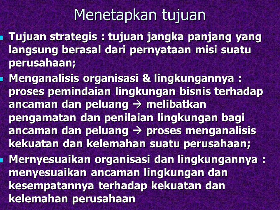 Menetapkan tujuan Tujuan strategis : tujuan jangka panjang yang langsung berasal dari pernyataan misi suatu perusahaan;