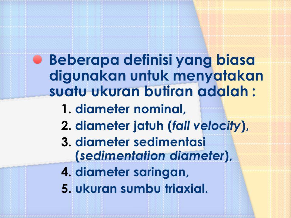 Beberapa definisi yang biasa digunakan untuk menyatakan suatu ukuran butiran adalah :