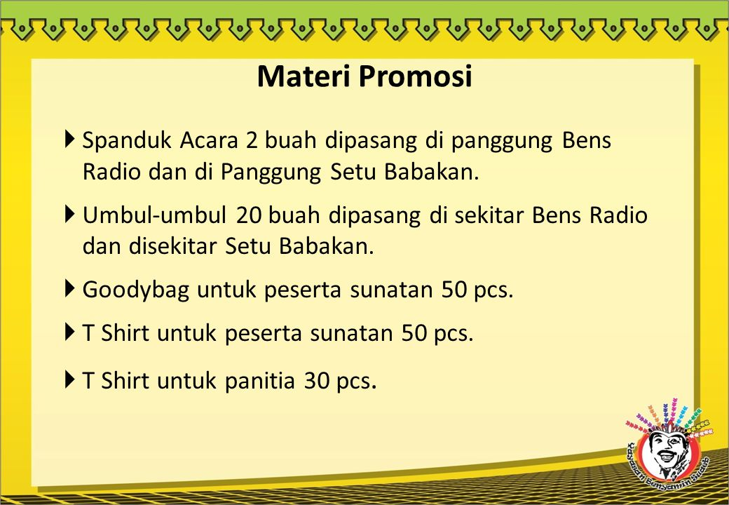 Materi Promosi Spanduk Acara 2 buah dipasang di panggung Bens Radio dan di Panggung Setu Babakan.