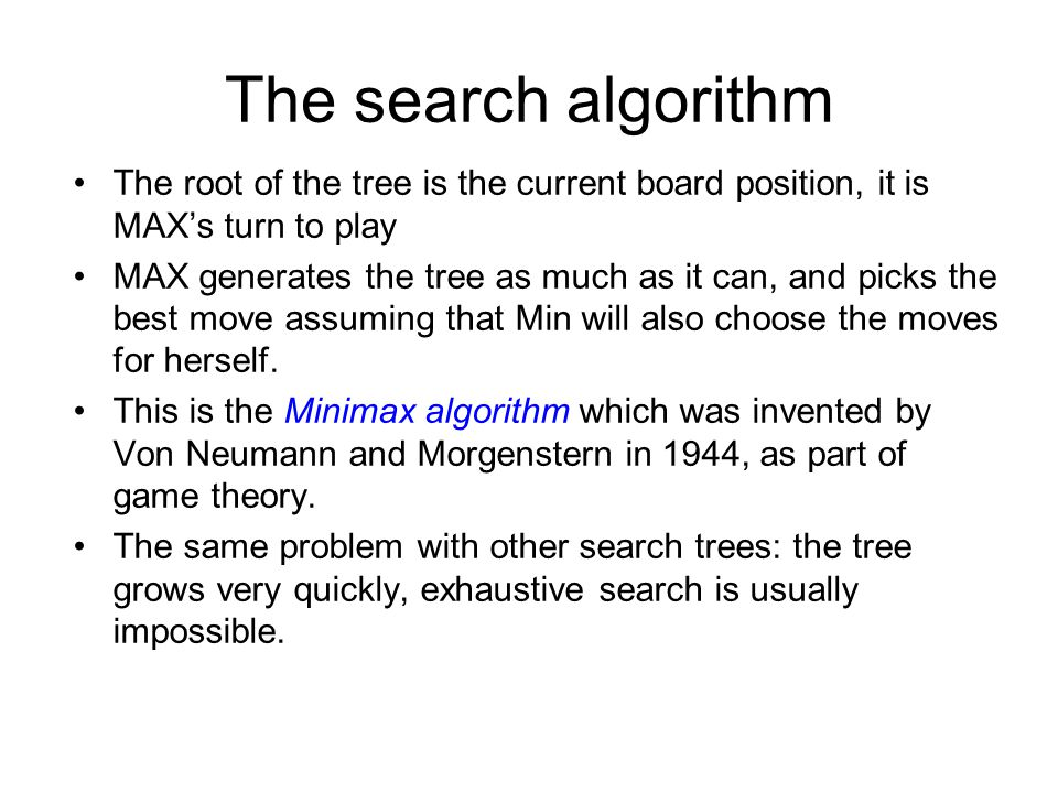 The search algorithm The root of the tree is the current board position, it is MAX's turn to play.