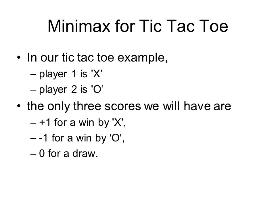 Minimax for Tic Tac Toe In our tic tac toe example,
