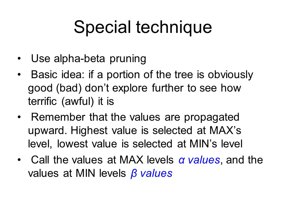 Special technique Use alpha-beta pruning