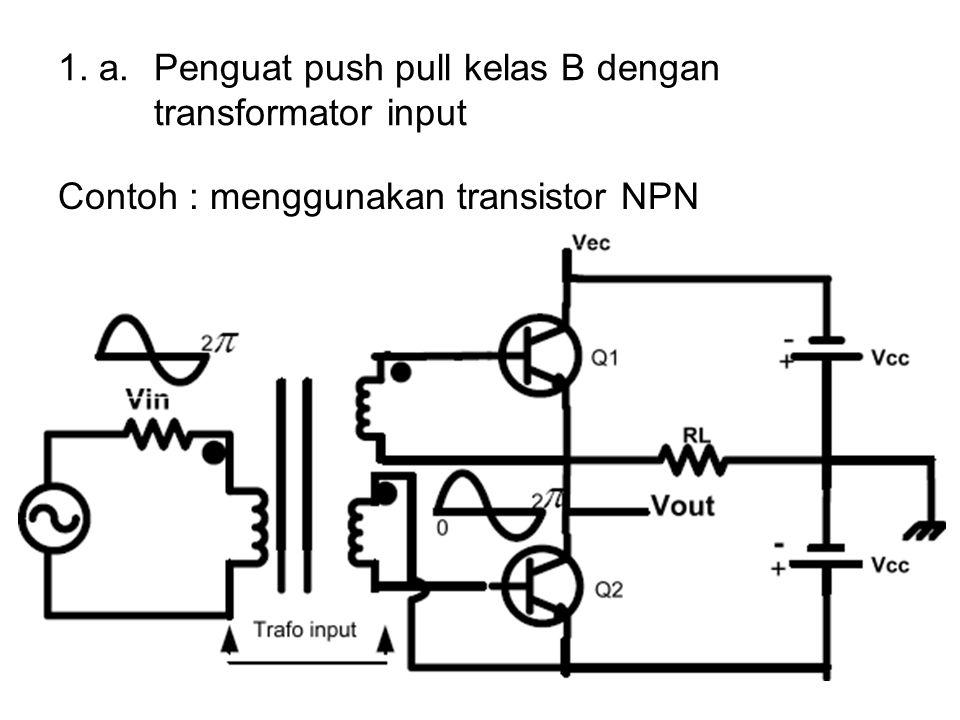 1. a. Penguat push pull kelas B dengan transformator input