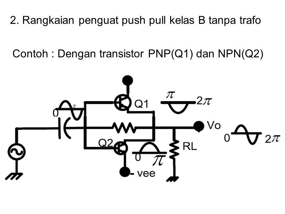 2. Rangkaian penguat push pull kelas B tanpa trafo