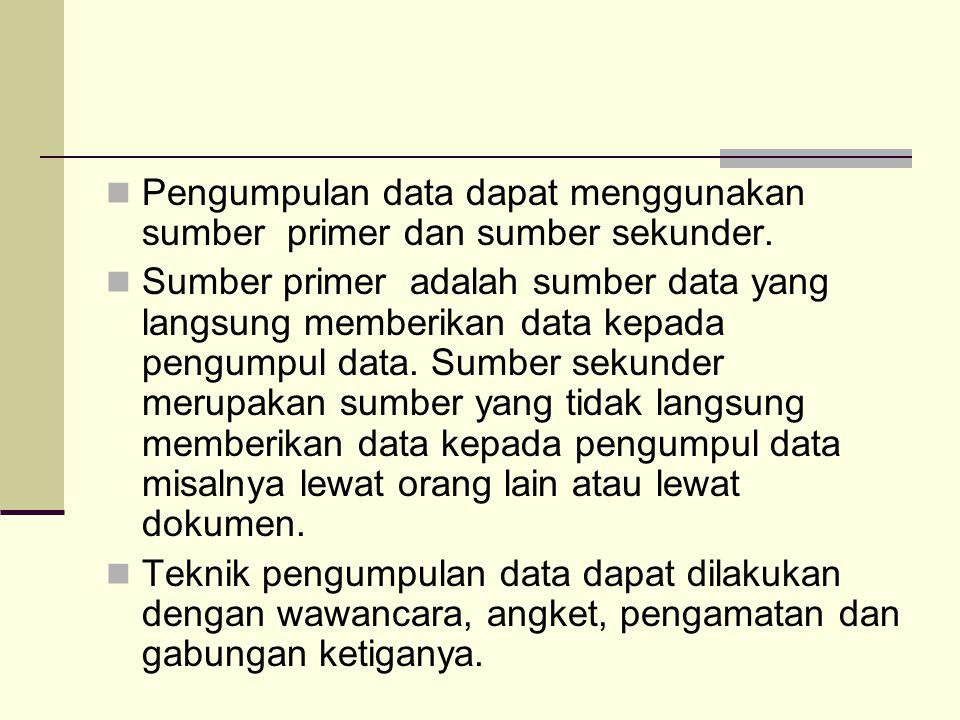 Pengumpulan data dapat menggunakan sumber primer dan sumber sekunder.