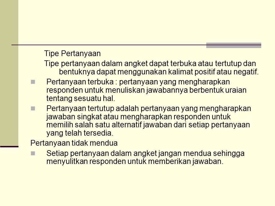 Tipe Pertanyaan Tipe pertanyaan dalam angket dapat terbuka atau tertutup dan bentuknya dapat menggunakan kalimat positif atau negatif.