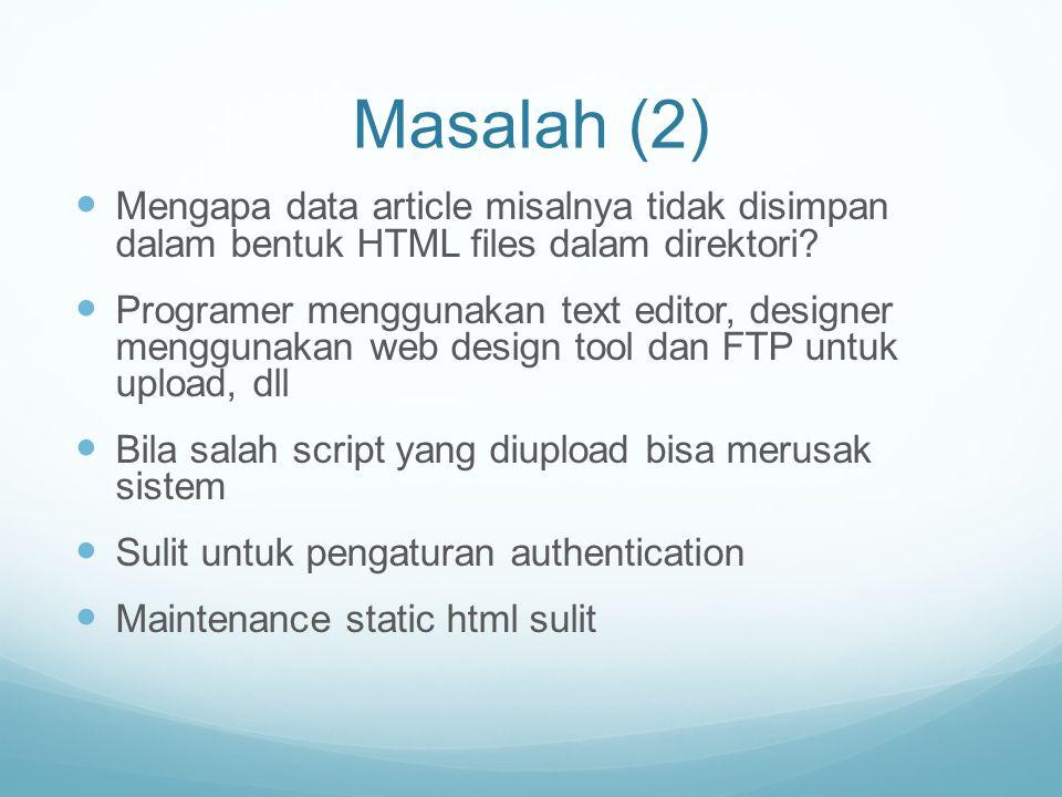 Masalah (2) Mengapa data article misalnya tidak disimpan dalam bentuk HTML files dalam direktori