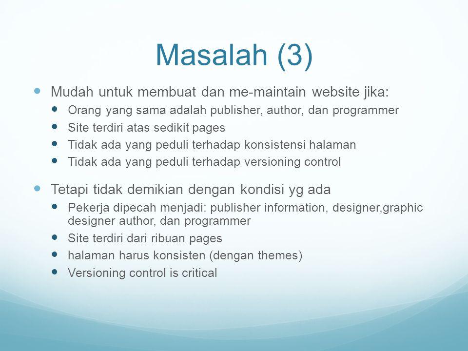 Masalah (3) Mudah untuk membuat dan me-maintain website jika: