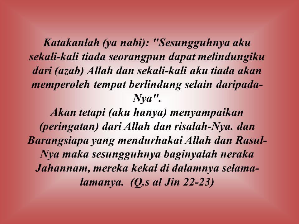Katakanlah (ya nabi): Sesungguhnya aku sekali-kali tiada seorangpun dapat melindungiku dari (azab) Allah dan sekali-kali aku tiada akan memperoleh tempat berlindung selain daripada-Nya .