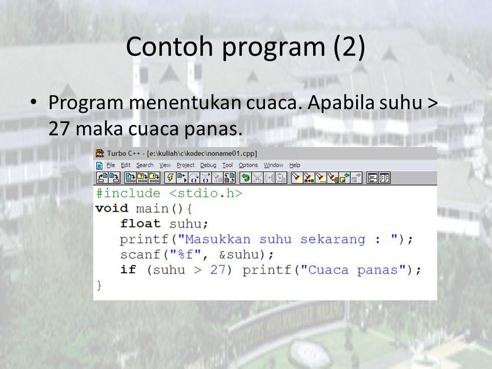 Contoh program (2) Program menentukan cuaca. Apabila suhu > 27 maka cuaca panas.
