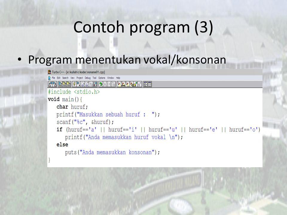 Contoh program (3) Program menentukan vokal/konsonan
