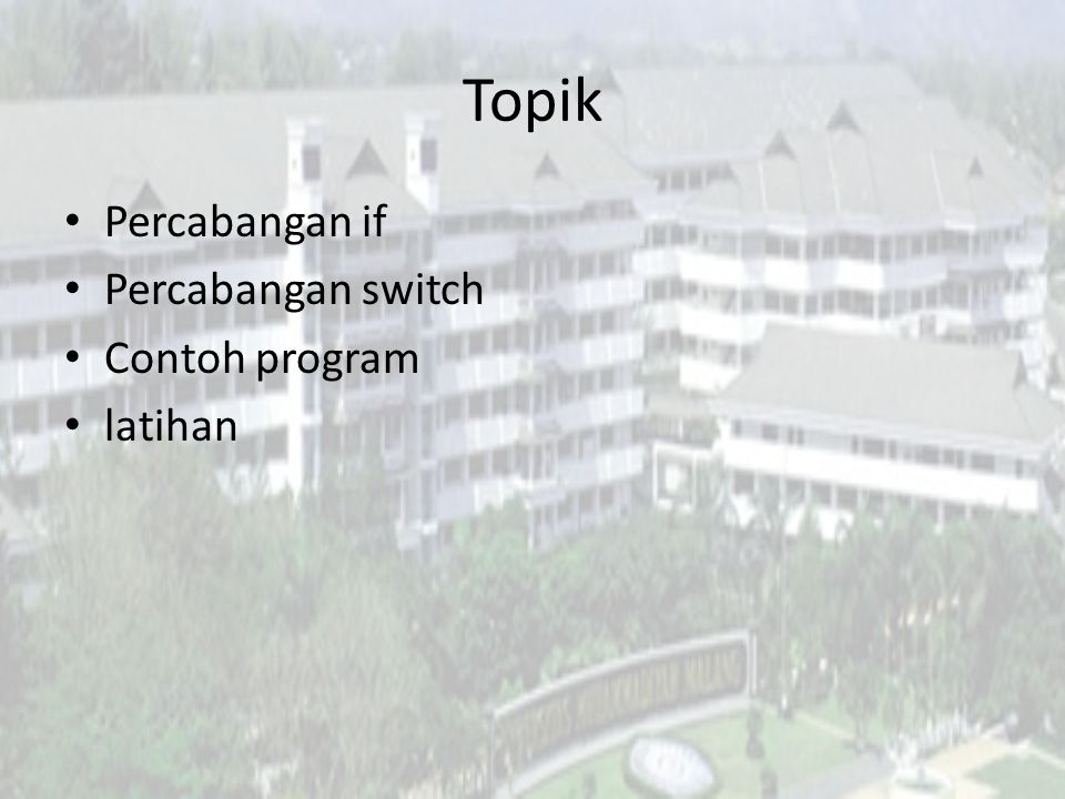 Topik Percabangan if Percabangan switch Contoh program latihan
