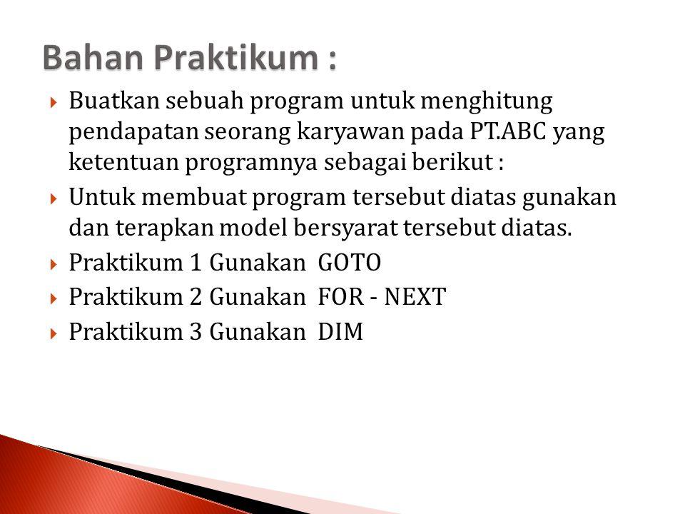 Bahan Praktikum : Buatkan sebuah program untuk menghitung pendapatan seorang karyawan pada PT.ABC yang ketentuan programnya sebagai berikut :