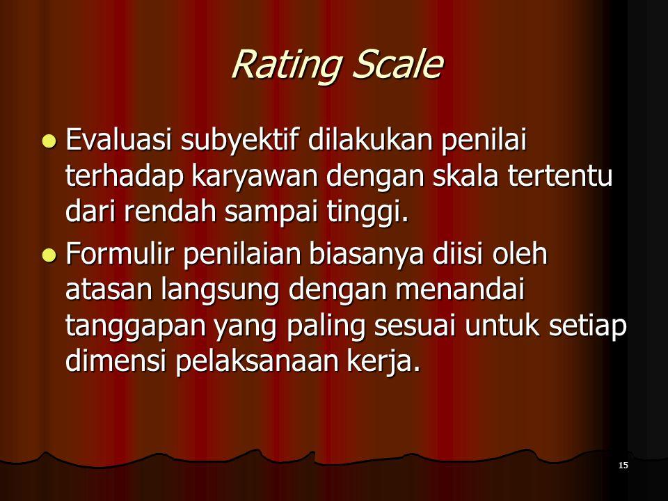 Rating Scale Evaluasi subyektif dilakukan penilai terhadap karyawan dengan skala tertentu dari rendah sampai tinggi.