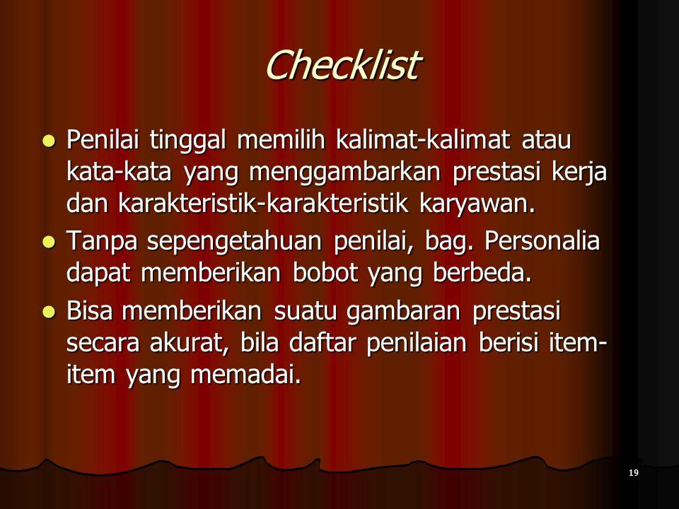 Checklist Penilai tinggal memilih kalimat-kalimat atau kata-kata yang menggambarkan prestasi kerja dan karakteristik-karakteristik karyawan.